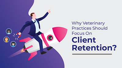 Client Retention - The Key To Profit for Your Veterinary Practice